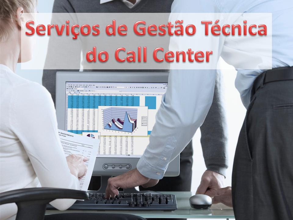 Serviços de Gestão Técnica do Call Center ou Contact Center